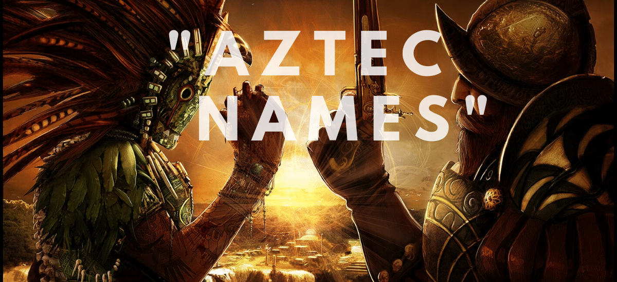 Cool And Powerful Aztec Names With Meaning Give A Good Name
