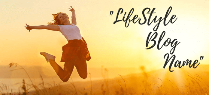 Cool And Catchy Lifestyle Blog And Blogger Name Ideas